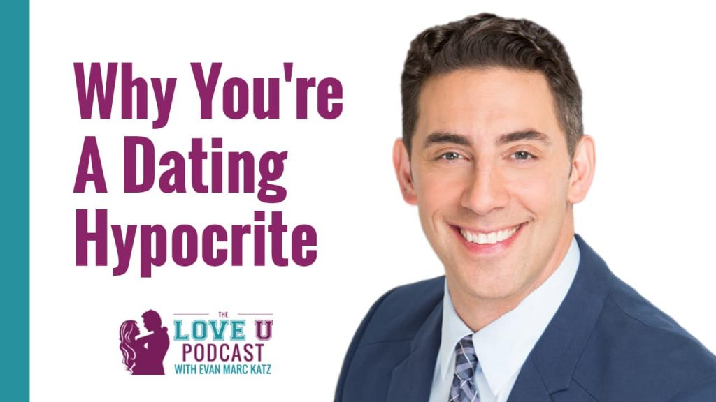 Why You're A Dating Hypocrite