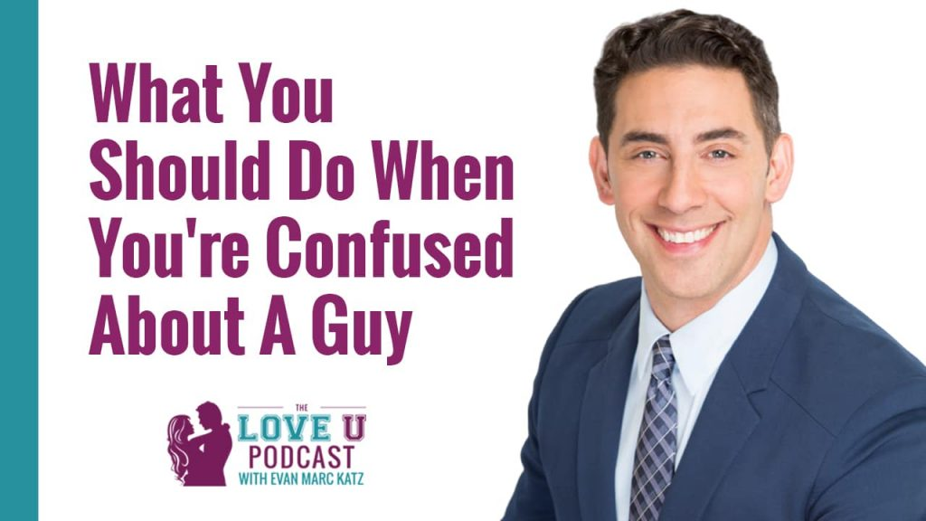 What You Should Do When You're Confused About A Guy