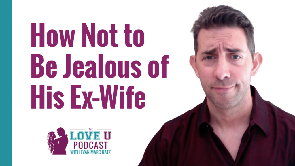 How Not to Be Jealous of His Ex-Wife